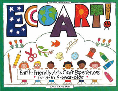 Ecoart!: Earth-Friendly Art and Craft Experiences for 3 to 9 Year Olds (BOK)