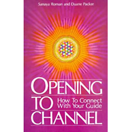 Opening to Channel: How to Connect with Your Guide (BOK)