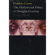 Gordon Douglas - Double-cross: The Hollywood Films of Douglas Gordon (BOK)
