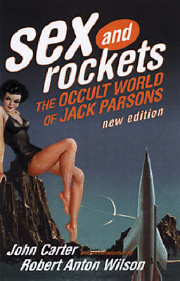 Sex and Rockets: The Occult World of Jack Parsons (BOK)