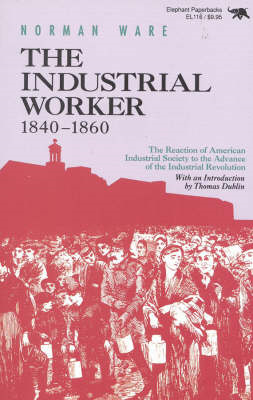 The Industrial Worker, 1840-60: The Reaction of American Industrial Society to the Advance of the In (BOK)