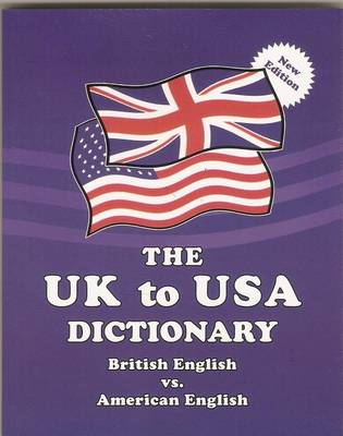 The UK to USA Dictionary: British English vs. American English (BOK)