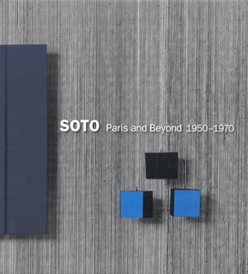 Soto - Paris and Beyond 1950-1970
