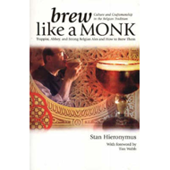 Brew Like a Monk: Trappist, Abbey, and Strong Belgian Ales and How to Brew Them (BOK)