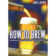 How to Brew: Everything You Need to Know to Brew Beer Right for the First Time (BOK)