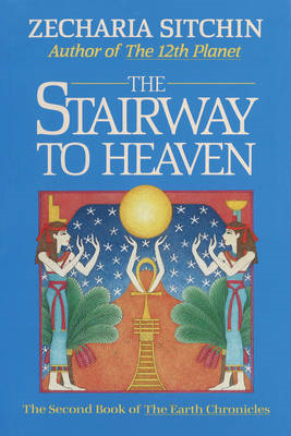 The Stairway to Heaven: The Second Book of the Earth Chronicles (BOK)