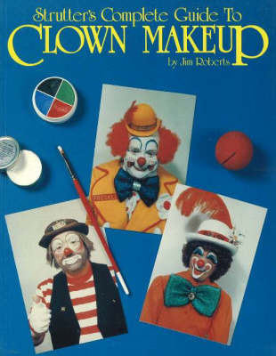 Strutter's Complete Guide to Clown Makeup (BOK)