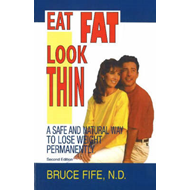 Eat Fat, Look Thin: A Safe and Natural Way to Lose Weight Permanently (BOK)