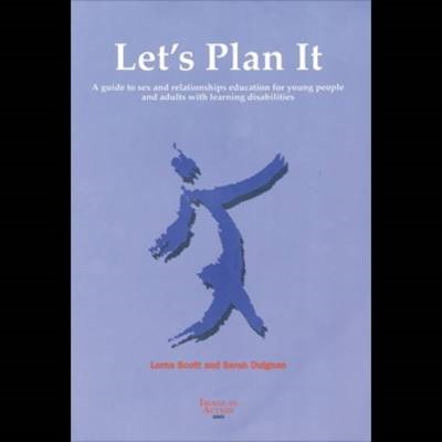 Let's Plan it: A Guide to Sex and Relationships Education for Young People and Adults with Learning (BOK)