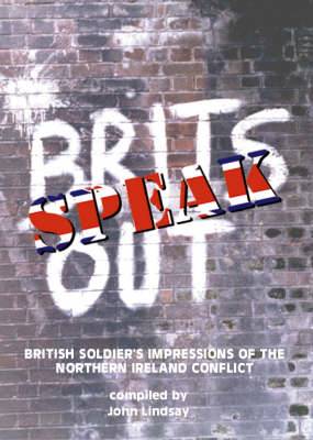 Brits Speak Out: British Soldier's Impressions of the Northern Ireland Conflict (BOK)