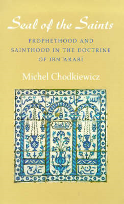 The Seal of the Saints: Prophethood and Sainthood in the Doctrine of Ibn Arabi (BOK)