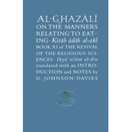 Al-Ghazali on the Manners Relating to Eating: Book XI of the Revival of the Religious Sciences (Ihya (BOK)