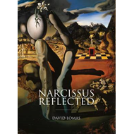 Narcissus Reflected: The Narcissus Myth in Surrealist and Contemporary Art (BOK)