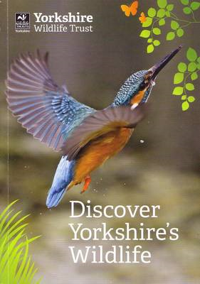 Discover Yorkshire's Wildlife: Your Guide to Yorkshire Wildlife Trust's Nature Reserves (BOK)