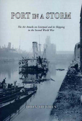Port in a Storm: Air Attacks on Liverpool and Its Shipping in the Second World War (BOK)