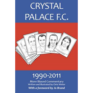 Crystal Palace F.C. 1990-2011: More Biased Commentary (BOK)