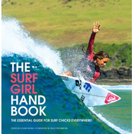 The Surf Girl Handbook: The Essential Guide for Surf Chicks Everywhere (BOK)