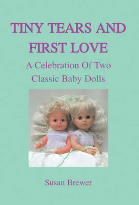 Tiny Tears and First Love A Celebration of Two Classic Baby Dolls (BOK)