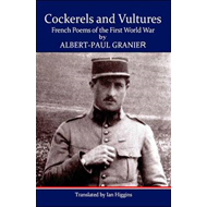 Cockerels and Vultures: French Poems of the First World War (BOK)