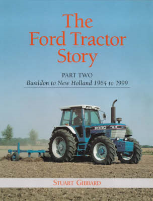 The Ford Tractor Story: Pt. 2: Basildon to New Holland, 1964-99 (BOK)