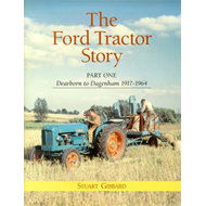 The Ford Tractor Story: Part 1: Dearborn to Dagenham 1917-1964 (BOK)
