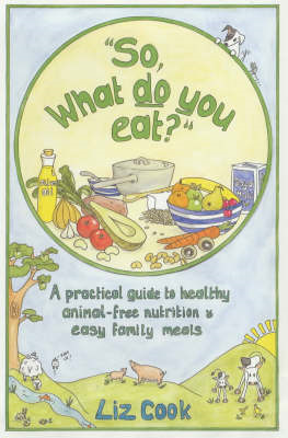 """So, What Do You Eat?"": A Practical Guide to Healthy Animal-free Nutrition and Easy Family Meals (BOK)"