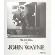 Lost Films of John Wayne (BOK)