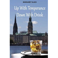 Up with Temperance Down with Drink (BOK)