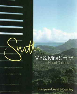 Mr & Mrs Smith European Coast and Country: The Hotel Collection (BOK)