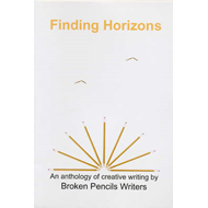Finding Horizons: An Anthology of Creative Writing by Broken Pencils Writers (BOK)
