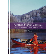 Scottish Canoe Classics: Twenty-five Great Canoe and Kayak Trips (BOK)