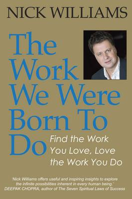 The Work We Were Born To Do: Find the Work You Love, Love the Work You Do (BOK)