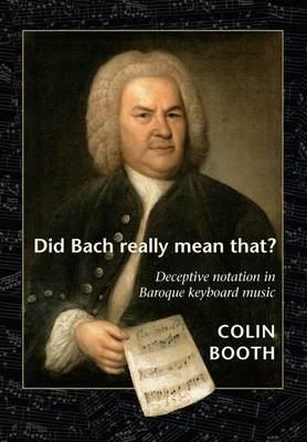 Did Bach Really Mean That?: Deceptive Notation in Baroque Keyboard Music (BOK)