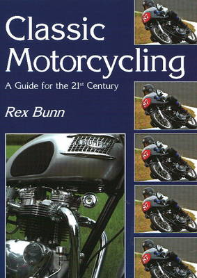 Classic Motorcycling: A Guide for the 21st Century (BOK)