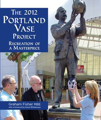 The 2012 Portland Vase Project: Recreation of a Masterpiece (BOK)