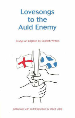 Lovesongs to the Auld Enemy: Essays on England by Scottish Writers (BOK)