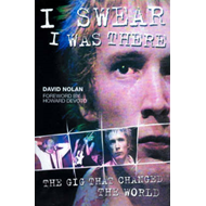 I Swear I Was There: The Gig That Changed the World (BOK)
