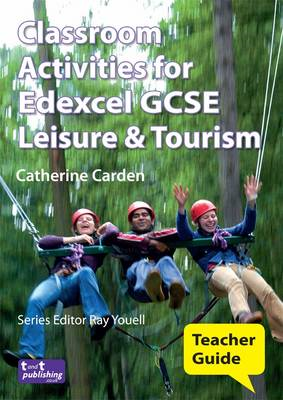 Classroom Activities for Edexcel GCSE Leisure and Tourism: Teacher Guide (BOK)