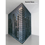 Rashid Rana: Everything is Happening at Once (BOK)
