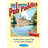 Pub Paddles - The Best Short Canoe Trips in the South of Eng (BOK)
