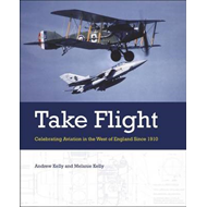 Take Flight: Celebrating Aviation in the West of England Since 1910 (BOK)