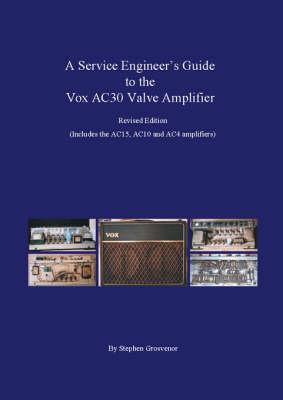 A Service Engineer's Guide to the Vox AC30 Valve Amplifier: Includes the AC15, AC10 and AC4 amplifie (BOK)