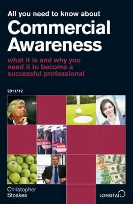 All You Need to Know About Commercial Awareness: What it is and Why You Need it to Become a Successf (BOK)