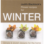 Judith Blacklock's Flower Recipes for Winter: Simple and Stylish Designs for the Home (BOK)
