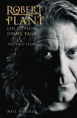 Robert Plant: Led Zeppelin, Jimmy Page and the Solo Years (BOK)