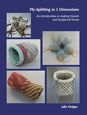 Ply-Splitting in 3 Dimensions: An Introduction to Making Vessels and Sculptural Forms (BOK)