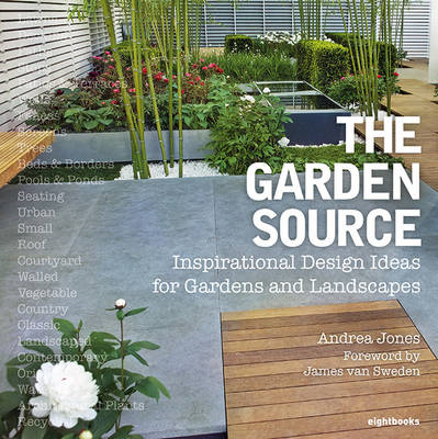 The Garden Source: Inspirational Design Ideas for Gardens and Landscapes (BOK)