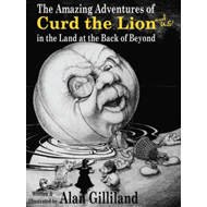 The Amazing Adventures of Curd the Lion (and Us!) in the Land at the Back of Beyond (BOK)
