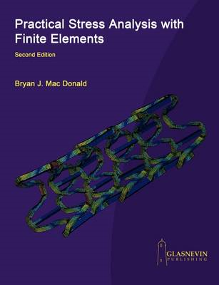 Practical Stress Analysis with Finite Elements (2nd Edition) (BOK)