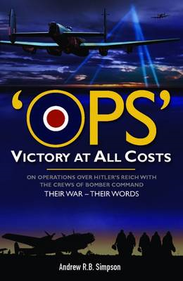 OPS : Victory at All Costs: Operations Over Hitler's Reich with the Crews of Bomber Command 1939-194 (BOK)